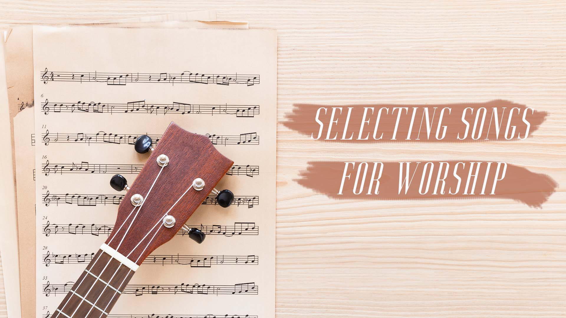 Selecting Songs for Worship